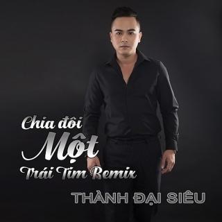 Chia Đôi Một Trái Tim (Remix) (Single) - Thành Đại SiêuPittu Quyên
