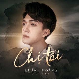 Chị Tôi (Single) - Khánh Hoàng