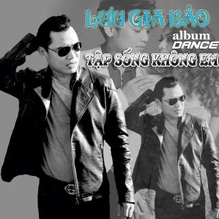 Tập Sống Không Em (Dance Single) - Lưu Gia Bảo