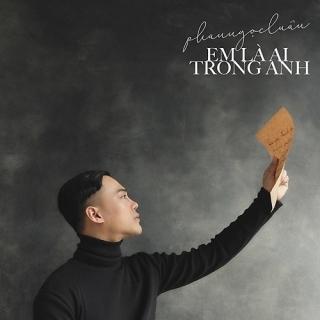 Em Là Ai Trong Anh (Single) - Phan Ngọc Luân