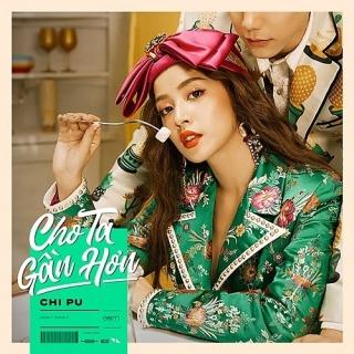 Cho Ta Gần Hơn (I'm In Love) (Single) - Chi PuDJ Minh Trí