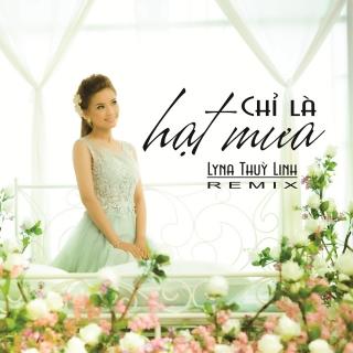 Chỉ Là Hạt Mưa (Remix) - Lyna Thùy Linh
