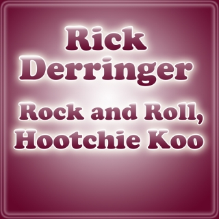 Rock And Roll, Hootchie Koo - Rick Derringer