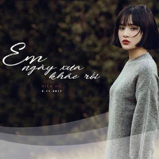 Em Ngày Xưa Khác Rồi (Single) - Hiền Hồ
