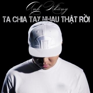 Ta Chia Tay Nhau Thật Rồi (Single) - Anh Khang