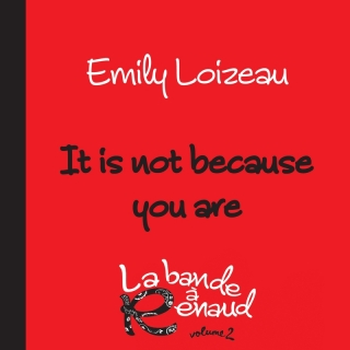 It Is Not Because You Are - Emily Loizeau