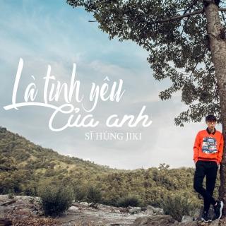 Là Tình Yêu Của Anh (Single) - Sĩ Hùng Jiki