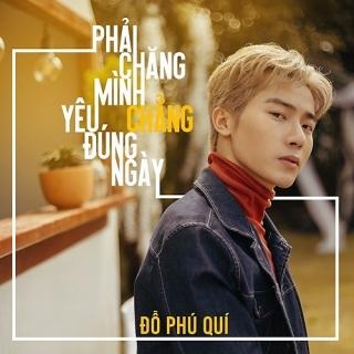 Phải Chăng Mình Yêu Chẳng Đúng Ngày (Single) - Đỗ Phú Quí