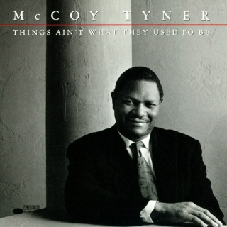 Things Ain't What They Used To - McCoy Tyner