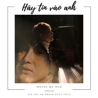 Hãy Tin Vào Anh (Xin Lỗi Em Thanh Xuân OST) (Single) - Hoàng Kỳ Nam