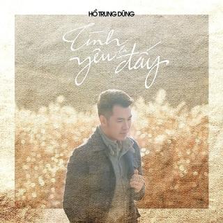 Tình Yêu Là Đấy (Single) - Hồ Trung Dũng