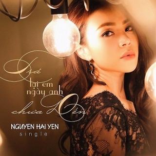 Trả Lại Em Ngày Anh Chưa Đến (Single) - Nguyễn Hải Yến