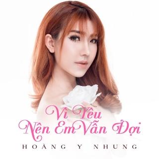 Vì Yêu Nên Em Vẫn Đợi (Single) - Hoàng Y Nhung