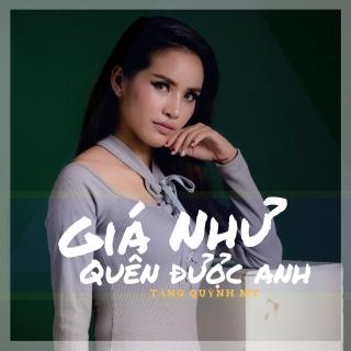 Giá Như Quên Được Anh (Single) - Tăng Quỳnh My