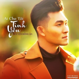 Ai Cho Tôi Tình Yêu - Nguyễn Hồng Ân