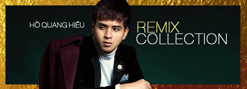 Hồ Quang Hiếu - Remix Collection 2017
