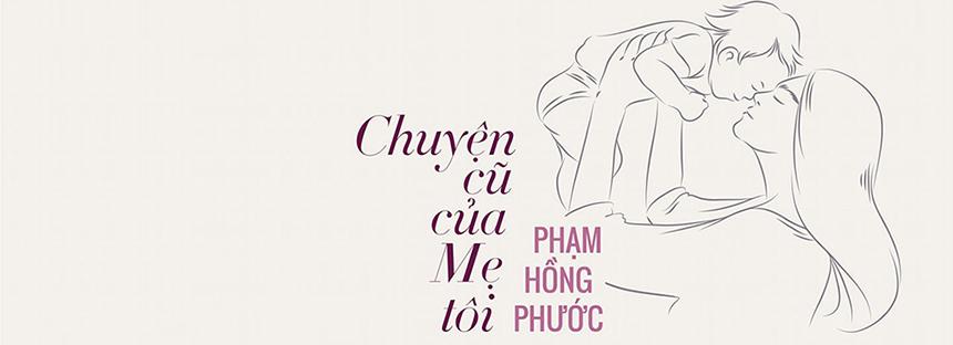 Phạm Hồng Phước - Chuyện Cũ Của Mẹ Tôi