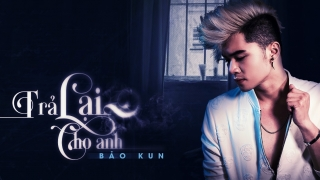 Trả Lại Cho Anh - BAK (Bảo Kun), 13 (Rapper)