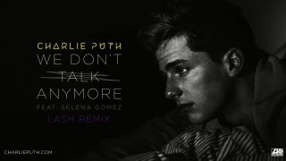 We Don't Talk Anymore (Lash Remix) - Selena Gomez, Charlie Puth