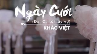 Ngày Cưới (Đại Ca Tôi Lấy Vợ) - Khắc Việt