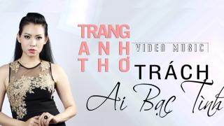 Trách Ai Bạc Tình - Trang Anh Thơ