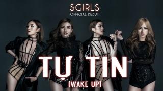 Tự Tin (Wake Up) - SGirls