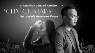 City Of Stars - Ái Phương, Hakoota Dũng Hà
