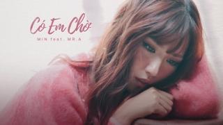 Có Em Chờ (Teaser) - Mr.A, Min