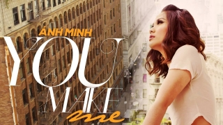 You Make Me - Ánh Minh