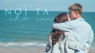Nơi Ta Chờ Em (Em Chưa 18 OST) - Will, Kaity Nguyễn