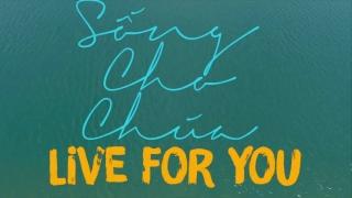 Sống Cho Chúa (Live For You) - Issac Thái, Greg Bostock