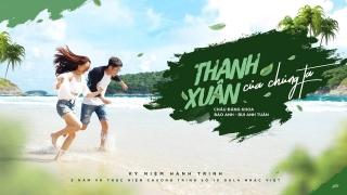 Thanh Xuân Của Chúng Ta - Bảo Anh, Bùi Anh Tuấn