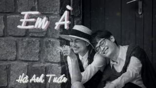 Em À (Lyrics Ver) - Hà Anh Tuấn