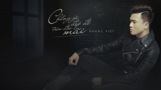 Chẳng Gì Đẹp Đẽ Trên Đời Mãi - Khang Việt