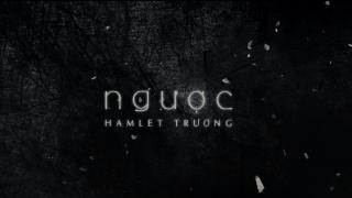 Ngược - Hamlet Trương