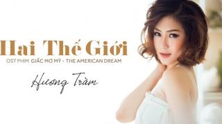 Hai Thế Giới (Giấc Mơ Mỹ - The American Dream OST) - Hương Tràm
