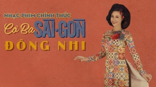 Cô Ba Sài Gòn - Đông Nhi