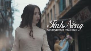 Tình Nồng - Hằng BingBoong, Tùng Acoustic