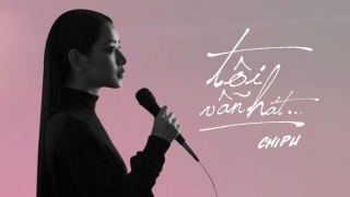 Tôi Vẫn Hát (MV lyrics) - Chi Pu