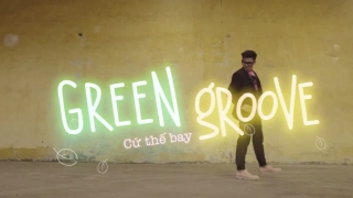 GReen GRoove (Cứ Thế Bay) - Trọng Hiếu