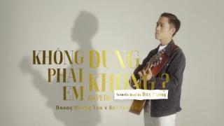 Không Phải Em Đúng Không (Acoustic Version) - Dương Hoàng Yến, Bùi Anh Tuấn