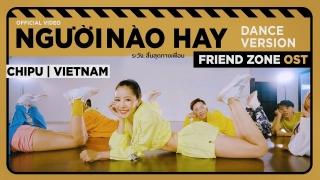 Người Nào Hay (Dance Version) (Ost Friend Zone) - Chi Pu