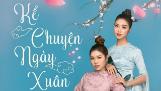Kể Chuyện Ngày Xuân - Tú Trinh, Nguyễn Kiều Oanh